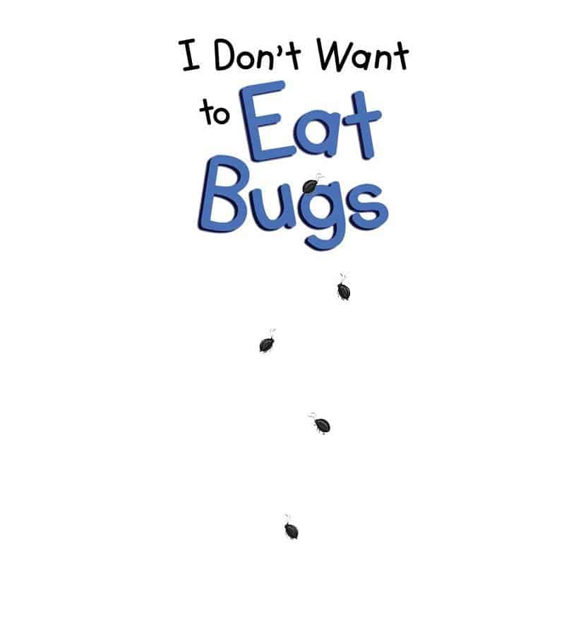 I Don't Want to Eat Bugs by Rachel Branton 1